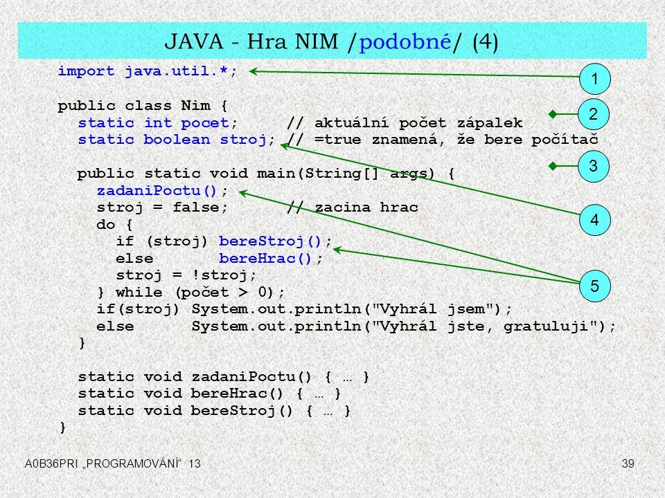 """A0B36PRI """"PROGRAMOVÁNÍ"""" 1339 JAVA - Hra NIM /podobné/ (4) import java.util.*; public class Nim { static int pocet; // aktuální počet zápalek static bo"""