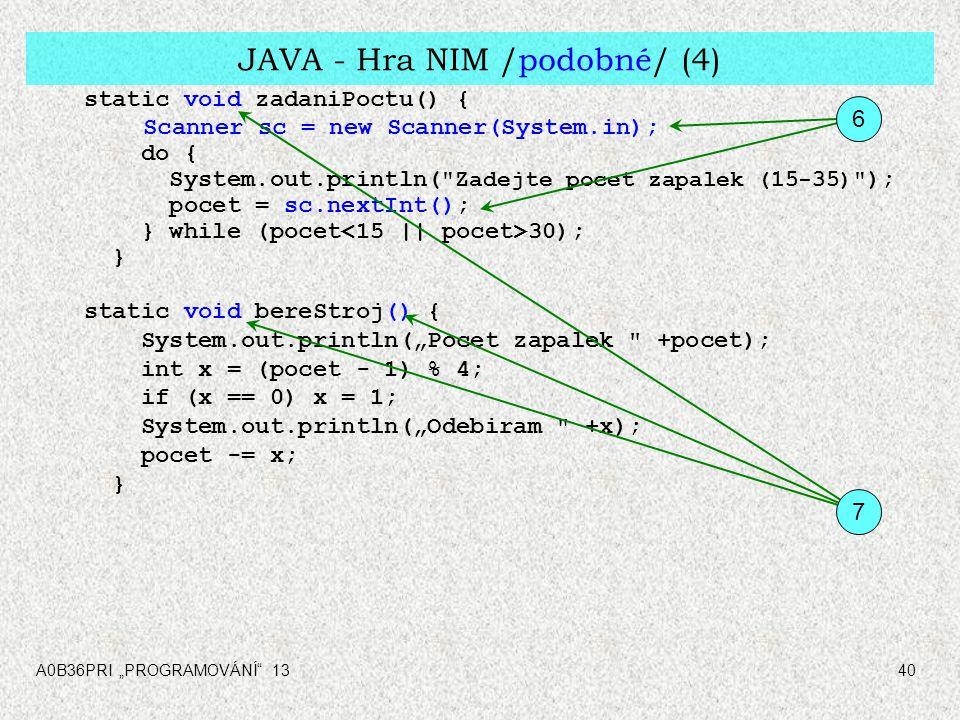 """A0B36PRI """"PROGRAMOVÁNÍ"""" 1340 JAVA - Hra NIM /podobné/ (4) static void zadaniPoctu() { Scanner sc = new Scanner(System.in); do { System.out.println("""
