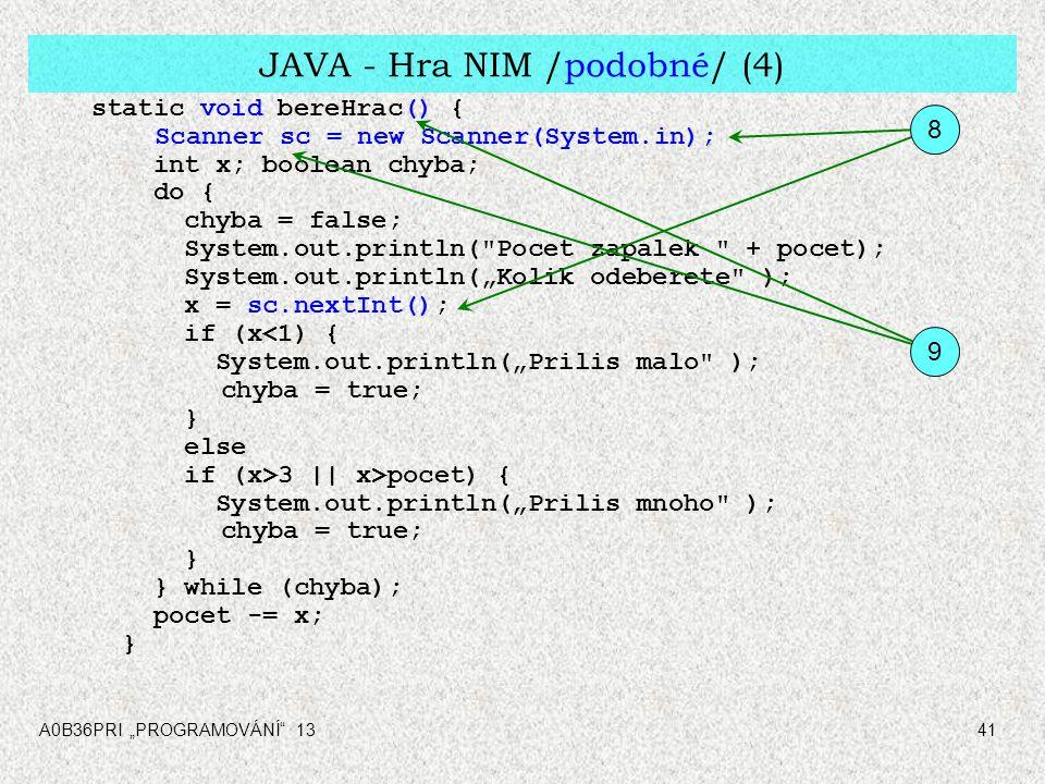 """A0B36PRI """"PROGRAMOVÁNÍ"""" 1341 JAVA - Hra NIM /podobné/ (4) static void bereHrac() { Scanner sc = new Scanner(System.in); int x; boolean chyba; do { chy"""