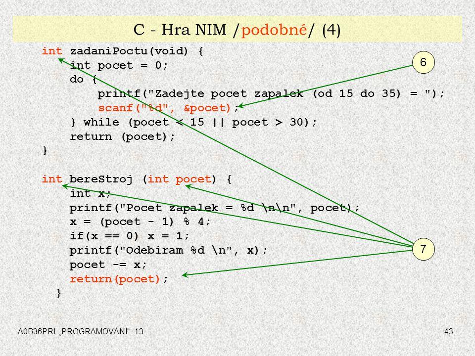 """A0B36PRI """"PROGRAMOVÁNÍ"""" 1343 C - Hra NIM /podobné/ (4) int zadaniPoctu(void) { int pocet = 0; do { printf("""
