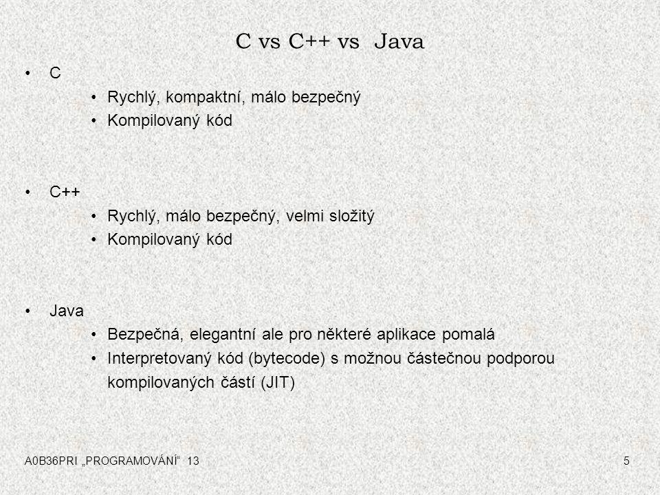 """A0B36PRI """"PROGRAMOVÁNÍ"""" 135 C vs C++ vs Java C Rychlý, kompaktní, málo bezpečný Kompilovaný kód C++ Rychlý, málo bezpečný, velmi složitý Kompilovaný k"""