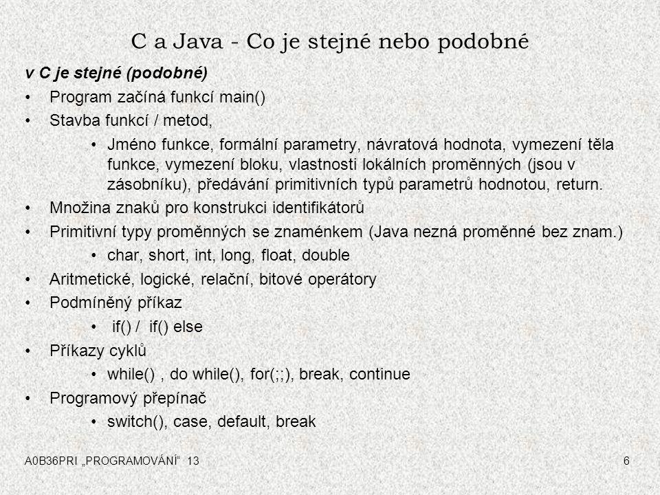 """A0B36PRI """"PROGRAMOVÁNÍ"""" 136 C a Java - Co je stejné nebo podobné v C je stejné (podobné) Program začíná funkcí main() Stavba funkcí / metod, Jméno fun"""