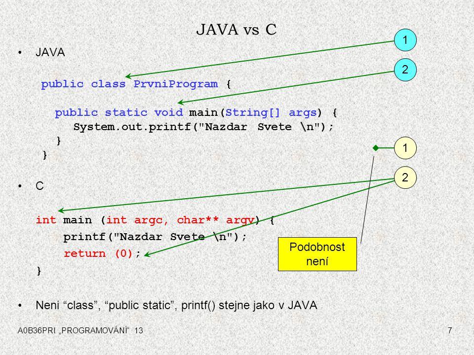 """A0B36PRI """"PROGRAMOVÁNÍ"""" 137 JAVA vs C JAVA public class PrvniProgram { public static void main(String[] args) { System.out.printf("""