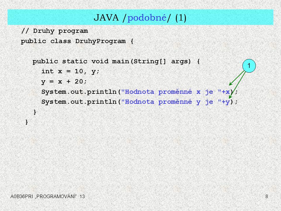 """A0B36PRI """"PROGRAMOVÁNÍ"""" 138 JAVA /podobné/ (1) // Druhy program public class DruhyProgram { public static void main(String[] args) { int x = 10, y; y"""