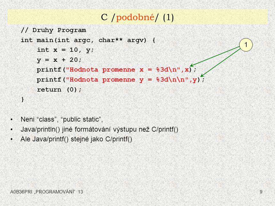 "A0B36PRI ""PROGRAMOVÁNÍ"" 139 C /podobné/ (1) // Druhy Program int main(int argc, char** argv) { int x = 10, y; y = x + 20; printf("