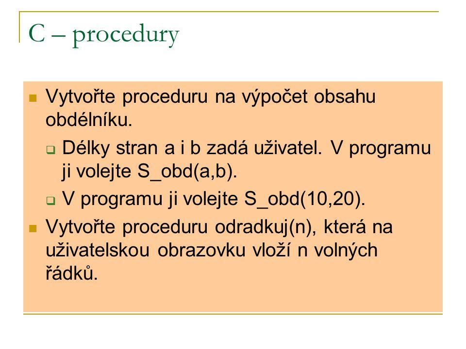 C – procedury Vytvořte proceduru na výpočet obsahu obdélníku.