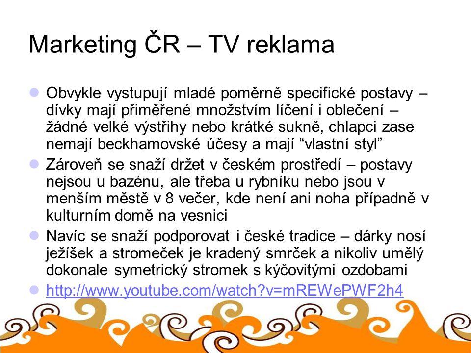 Marketing ČR – TV reklama Obvykle vystupují mladé poměrně specifické postavy – dívky mají přiměřené množstvím líčení i oblečení – žádné velké výstřihy