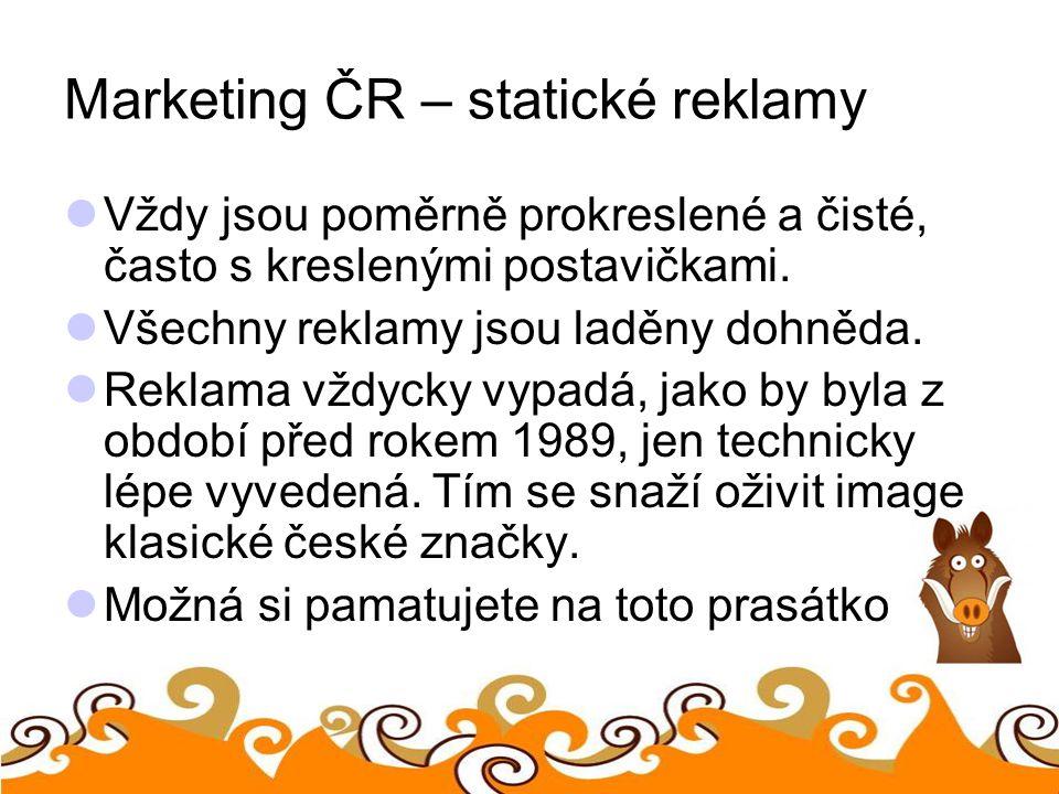 Marketing ČR – statické reklamy Vždy jsou poměrně prokreslené a čisté, často s kreslenými postavičkami. Všechny reklamy jsou laděny dohněda. Reklama v