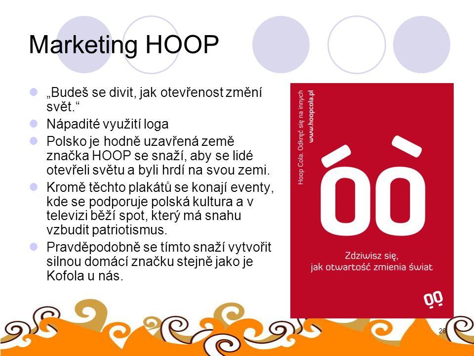 """26 Marketing HOOP """"Budeš se divit, jak otevřenost změní svět."""" Nápadité využití loga Polsko je hodně uzavřená země značka HOOP se snaží, aby se lidé o"""