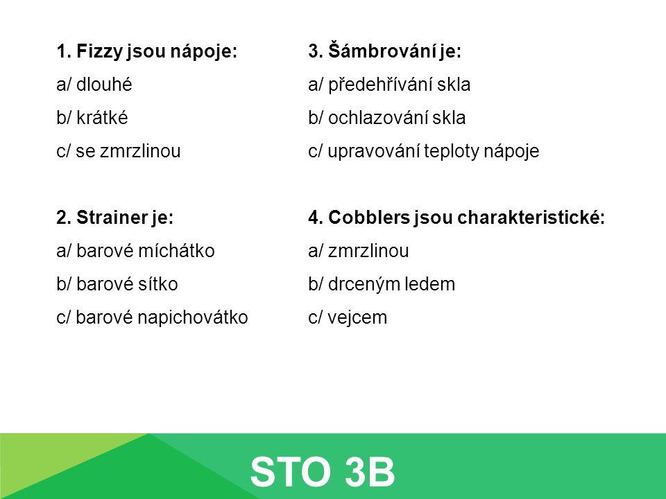 1. Fizzy jsou nápoje: a/ dlouhé b/ krátké c/ se zmrzlinou 2.
