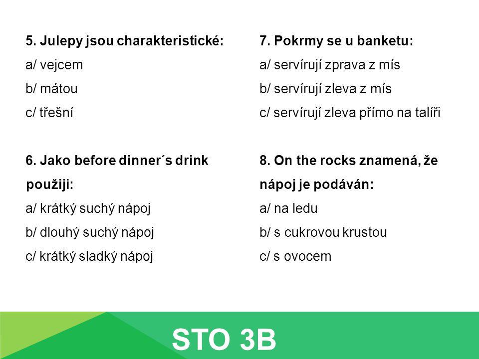 5. Julepy jsou charakteristické: a/ vejcem b/ mátou c/ třešní 6.