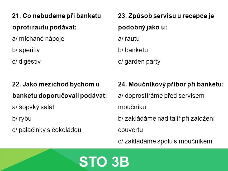 21. Co nebudeme při banketu oproti rautu podávat: a/ míchané nápoje b/ aperitiv c/ digestiv 22.