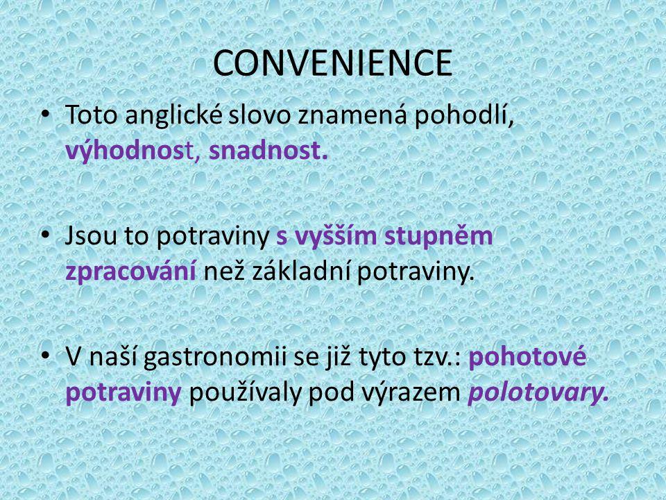 CONVENIENCE Toto anglické slovo znamená pohodlí, výhodnost, snadnost. Jsou to potraviny s vyšším stupněm zpracování než základní potraviny. V naší gas