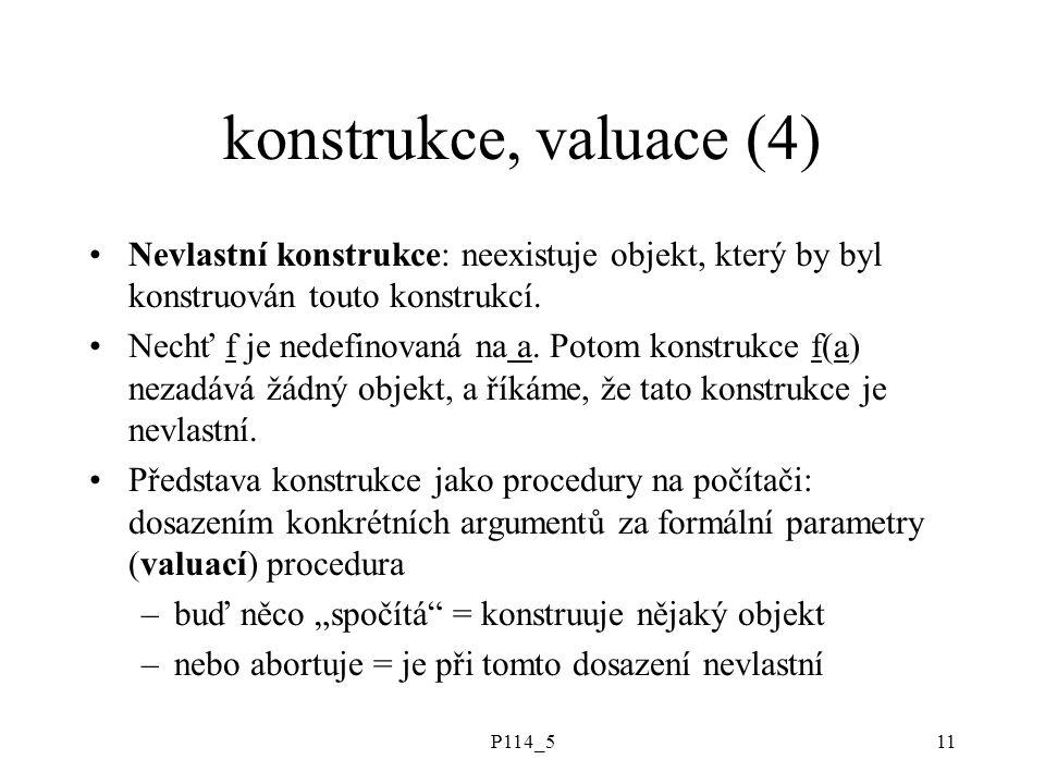 P114_511 konstrukce, valuace (4) Nevlastní konstrukce: neexistuje objekt, který by byl konstruován touto konstrukcí.