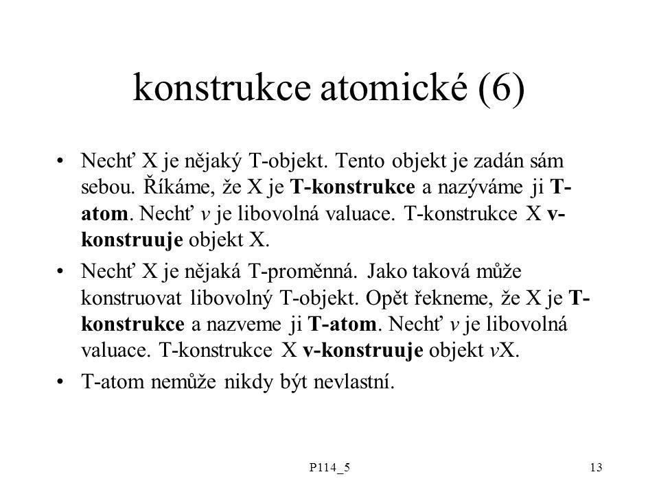 P114_513 konstrukce atomické (6) Nechť X je nějaký T-objekt.