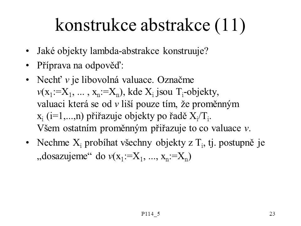 P114_523 konstrukce abstrakce (11) Jaké objekty lambda-abstrakce konstruuje.