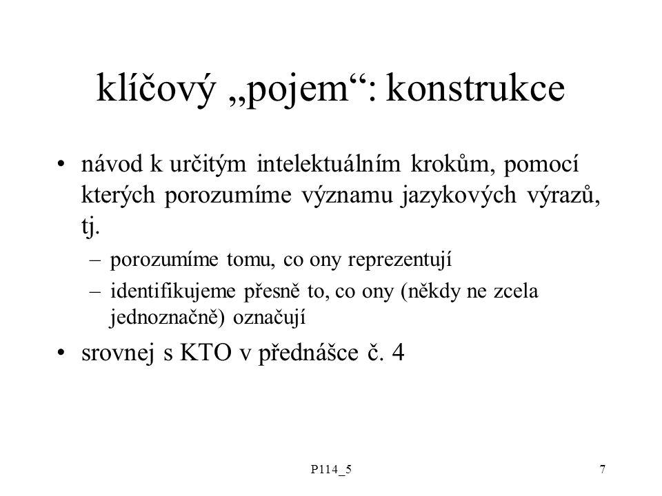 """P114_57 klíčový """"pojem : konstrukce návod k určitým intelektuálním krokům, pomocí kterých porozumíme významu jazykových výrazů, tj."""