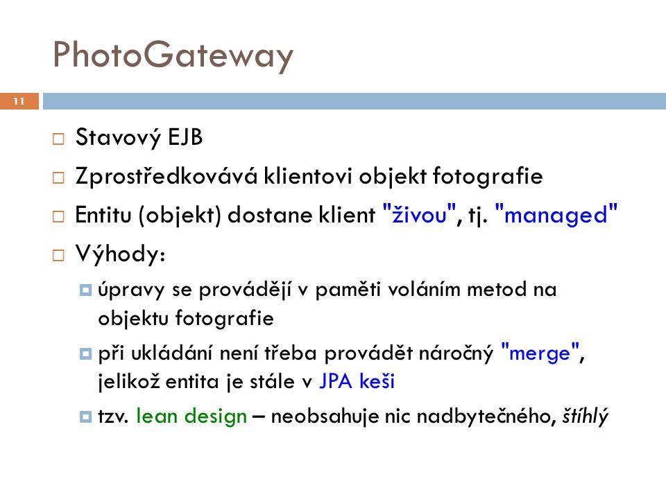 PhotoGateway  Stavový EJB  Zprostředkovává klientovi objekt fotografie  Entitu (objekt) dostane klient živou , tj.