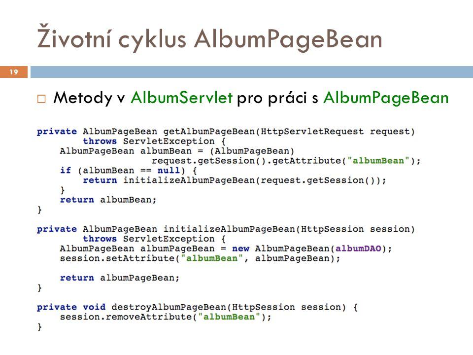Životní cyklus AlbumPageBean  Metody v AlbumServlet pro práci s AlbumPageBean 19
