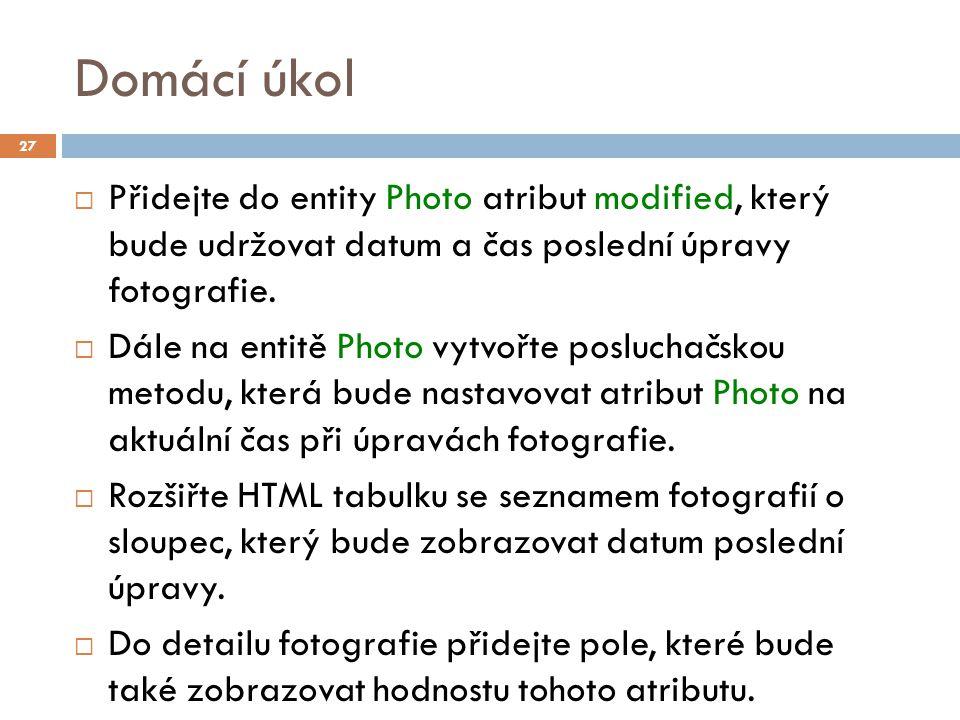Domácí úkol  Přidejte do entity Photo atribut modified, který bude udržovat datum a čas poslední úpravy fotografie.