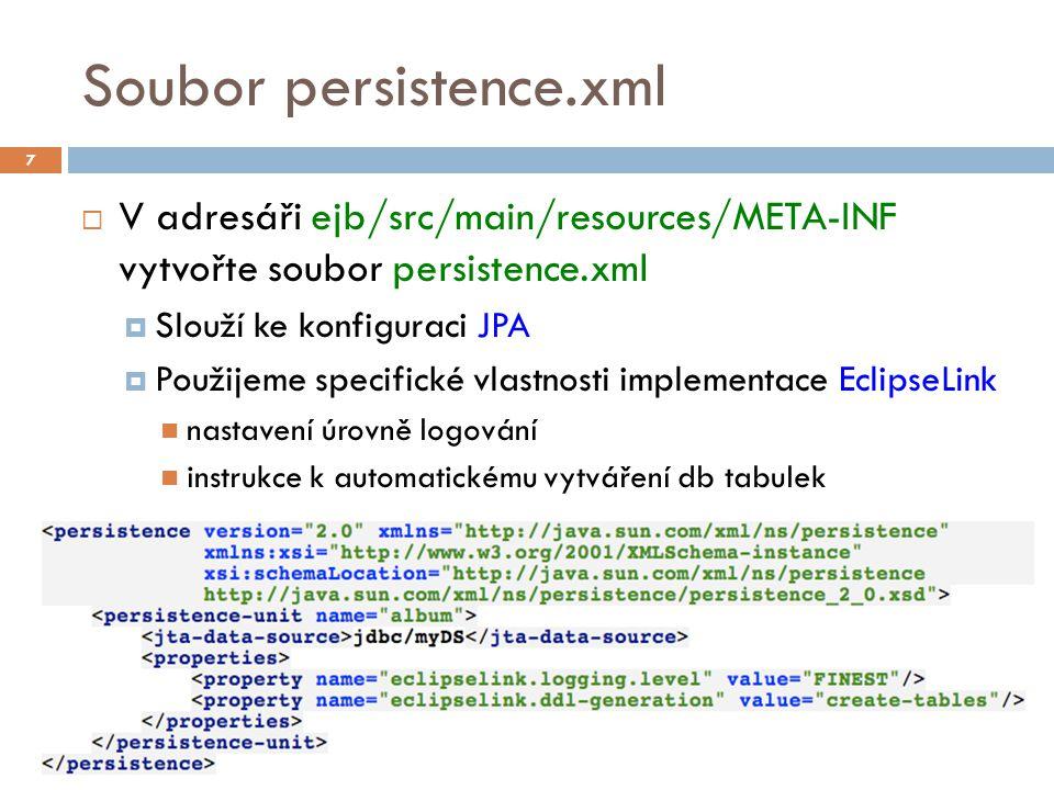 Soubor persistence.xml  V adresáři ejb/src/main/resources/META-INF vytvořte soubor persistence.xml  Slouží ke konfiguraci JPA  Použijeme specifické vlastnosti implementace EclipseLink nastavení úrovně logování instrukce k automatickému vytváření db tabulek 7