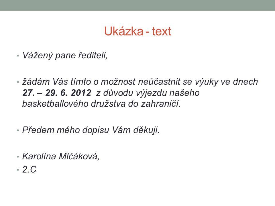 Ukázka - text Vážený pane řediteli, žádám Vás tímto o možnost neúčastnit se výuky ve dnech 27. – 29. 6. 2012 z důvodu výjezdu našeho basketballového d