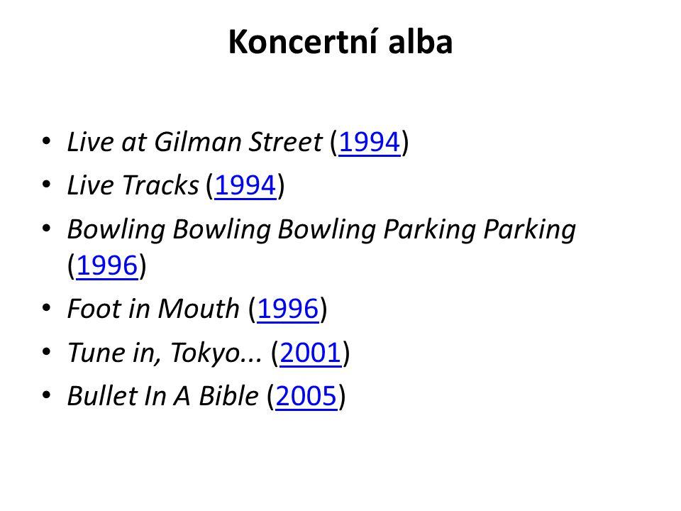 Koncertní alba Live at Gilman Street (1994)1994 Live Tracks (1994)1994 Bowling Bowling Bowling Parking Parking (1996)1996 Foot in Mouth (1996)1996 Tun