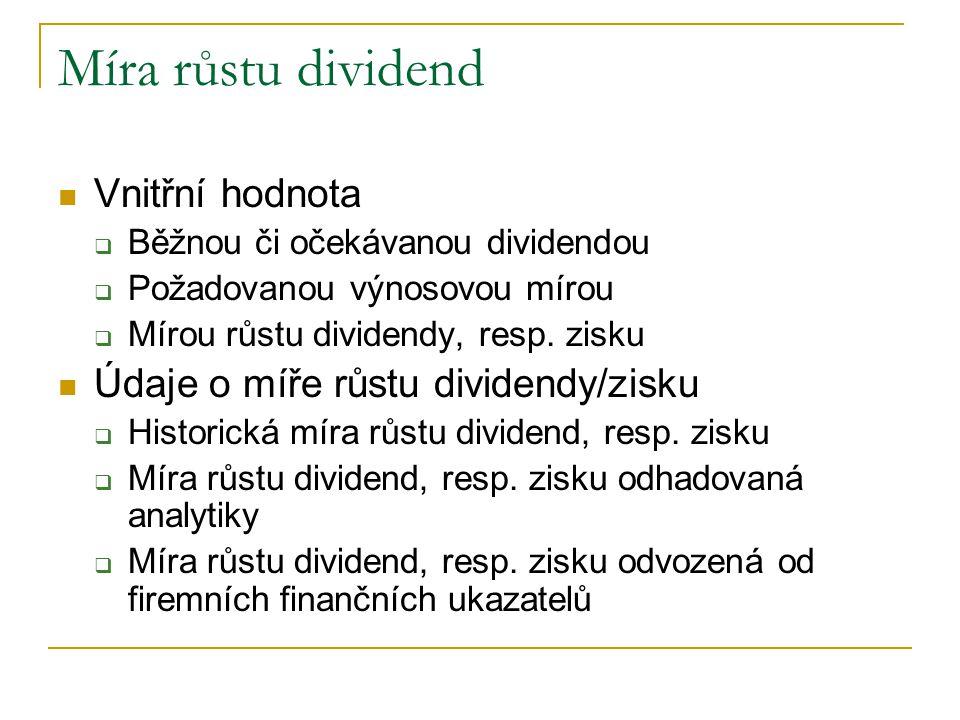 Míra růstu dividend Vnitřní hodnota  Běžnou či očekávanou dividendou  Požadovanou výnosovou mírou  Mírou růstu dividendy, resp. zisku Údaje o míře