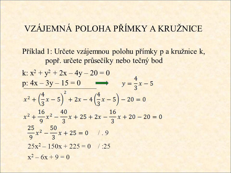 VZÁJEMNÁ POLOHA PŘÍMKY A KRUŽNICE Příklad 1: Určete vzájemnou polohu přímky p a kružnice k, popř.