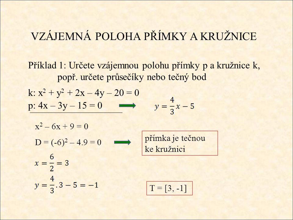 VZÁJEMNÁ POLOHA PŘÍMKY A KRUŽNICE Příklad 1: Určete vzájemnou polohu přímky p a kružnice k, popř. určete průsečíky nebo tečný bod k: x 2 + y 2 + 2x –