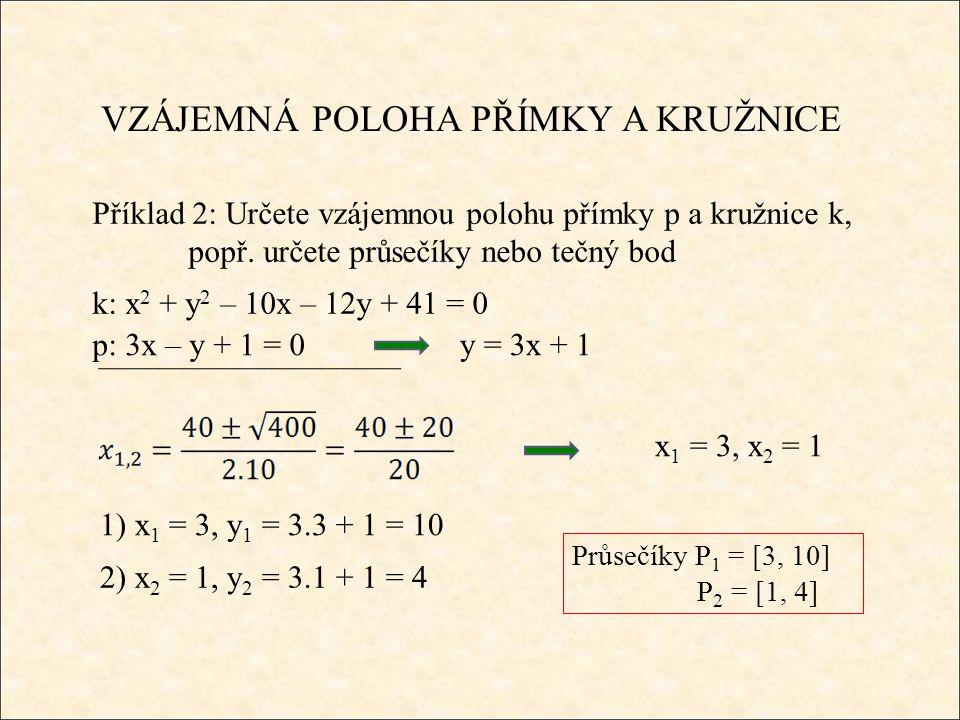 VZÁJEMNÁ POLOHA PŘÍMKY A KRUŽNICE Příklad 3: Určete vzájemnou polohu přímky p a kružnice k, popř.