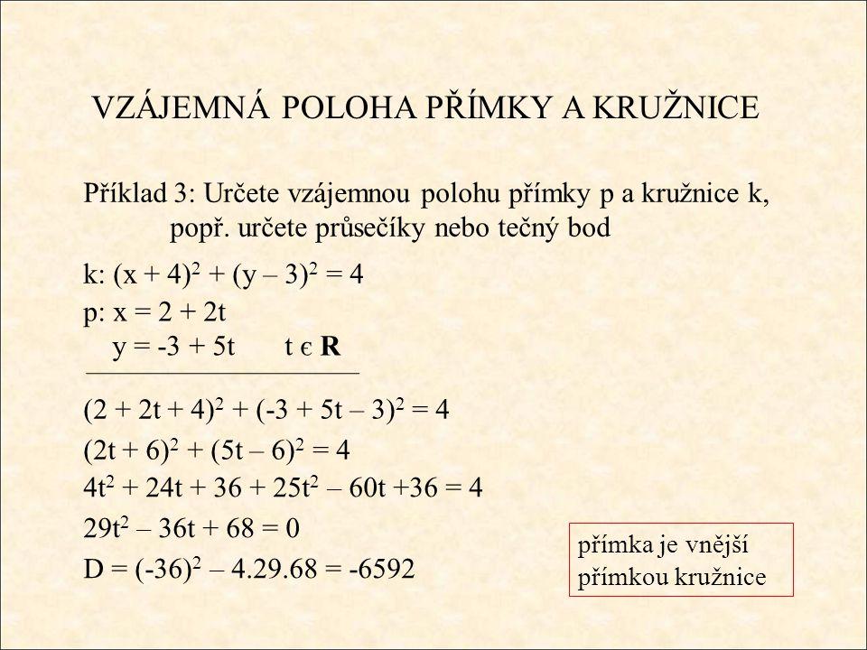VZÁJEMNÁ POLOHA PŘÍMKY A KRUŽNICE Příklad 3: Určete vzájemnou polohu přímky p a kružnice k, popř. určete průsečíky nebo tečný bod k: (x + 4) 2 + (y –