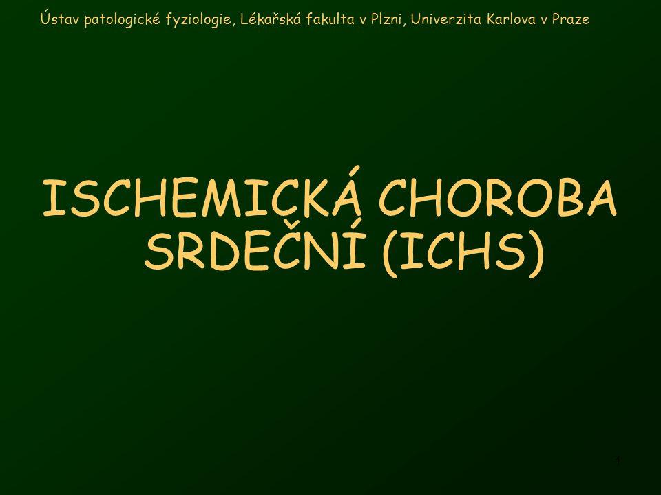 1 Ústav patologické fyziologie, Lékařská fakulta v Plzni, Univerzita Karlova v Praze ISCHEMICKÁ CHOROBA SRDEČNÍ (ICHS)