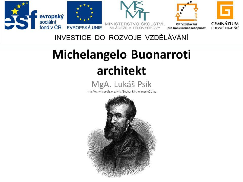 Michelangelo Buonarroti architekt MgA. Lukáš Psík http://cs.wikipedia.org/wiki/Soubor:Michelangelo01.jpg