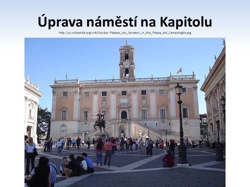Úprava náměstí na Kapitolu http://cs.wikipedia.org/wiki/Soubor:Palazzo_dei_Senatori_in_the_Piazza_del_Campidoglio.jpg