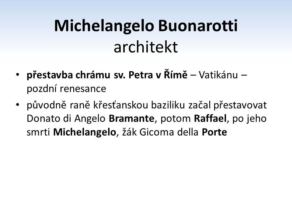Michelangelo Buonarotti architekt přestavba chrámu sv. Petra v Římě – Vatikánu – pozdní renesance původně raně křesťanskou baziliku začal přestavovat