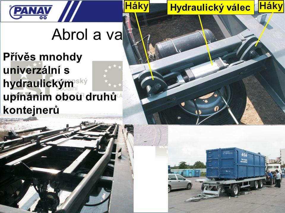 111 Abrol a vanové kontejnery Hydraulický válec Přívěs mnohdy univerzální s hydraulickým upínáním obou druhů kontejnerů