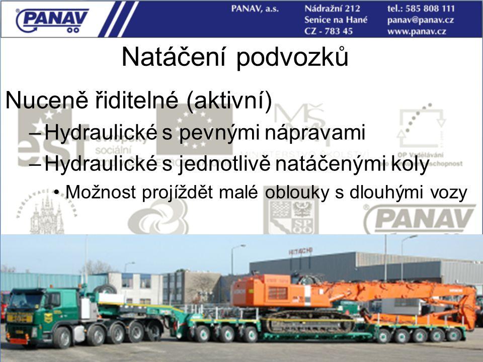 Natáčení podvozků Nuceně řiditelné (aktivní) –Hydraulické s pevnými nápravami –Hydraulické s jednotlivě natáčenými koly Možnost projíždět malé oblouky