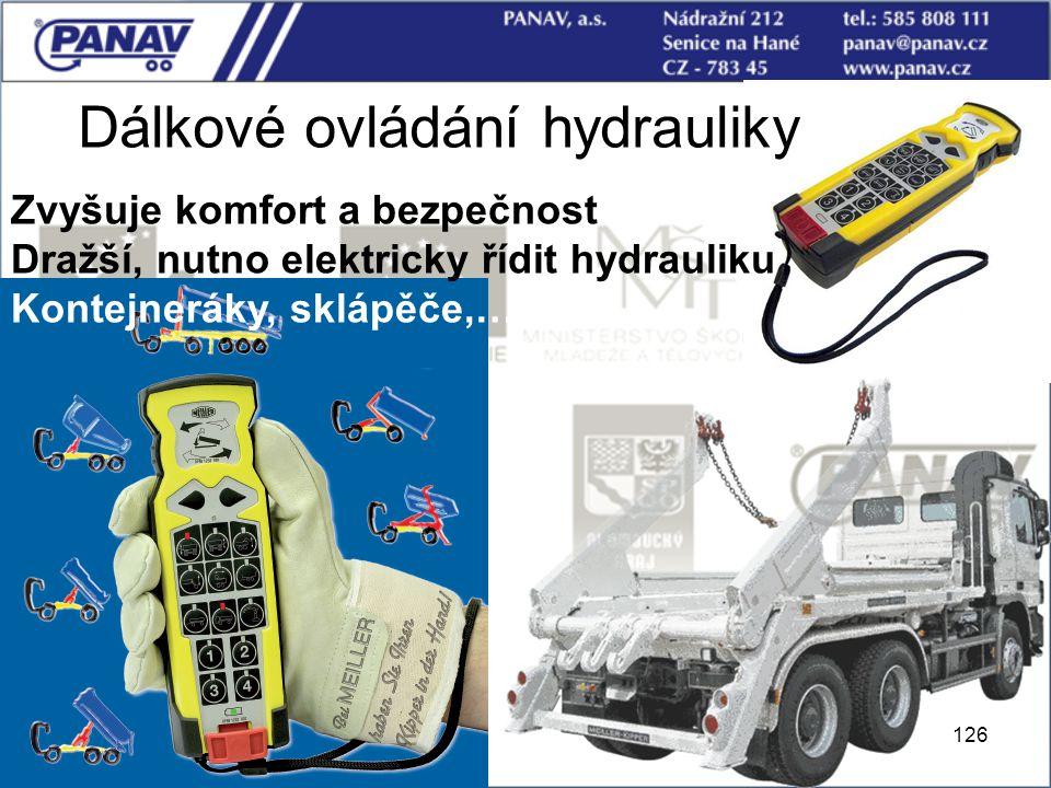 126 Dálkové ovládání hydrauliky Zvyšuje komfort a bezpečnost Dražší, nutno elektricky řídit hydrauliku Kontejneráky, sklápěče,…