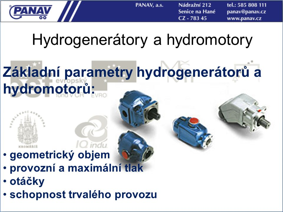 Hydrogenerátory a hydromotory Základní parametry hydrogenerátorů a hydromotorů: geometrický objem provozní a maximální tlak otáčky schopnost trvalého