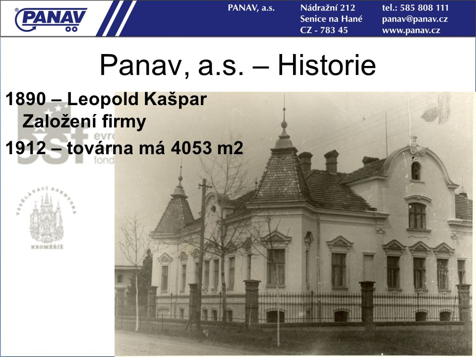 5 Panav, a.s. – Historie 1890 – Leopold Kašpar Založení firmy 1912 – továrna má 4053 m2