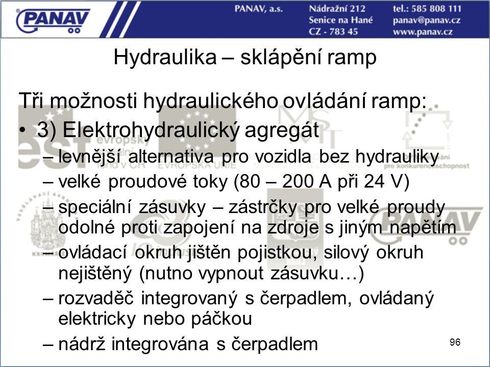 96 Hydraulika – sklápění ramp Tři možnosti hydraulického ovládání ramp: 3) Elektrohydraulický agregát –levnější alternativa pro vozidla bez hydrauliky