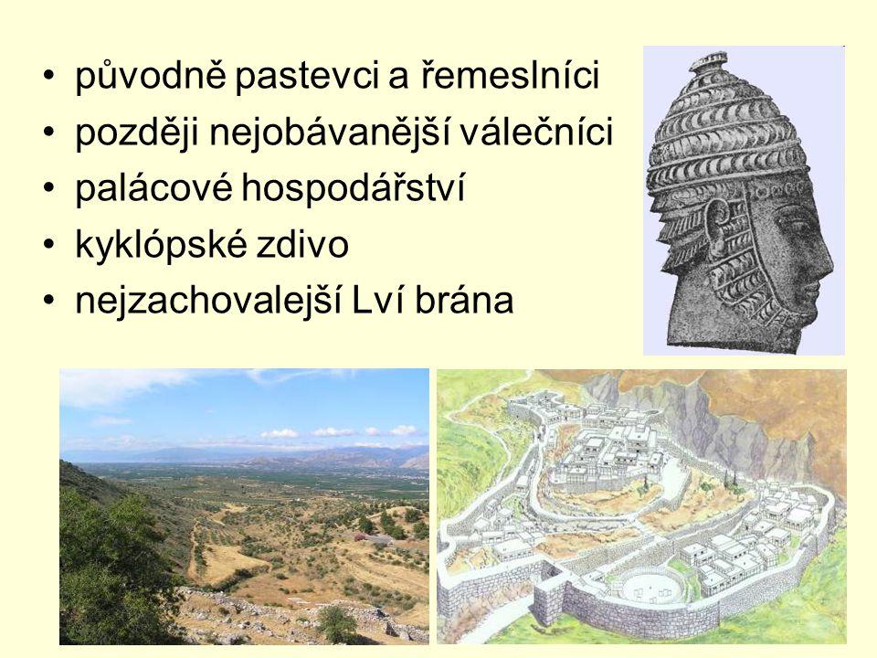 původně pastevci a řemeslníci později nejobávanější válečníci palácové hospodářství kyklópské zdivo nejzachovalejší Lví brána