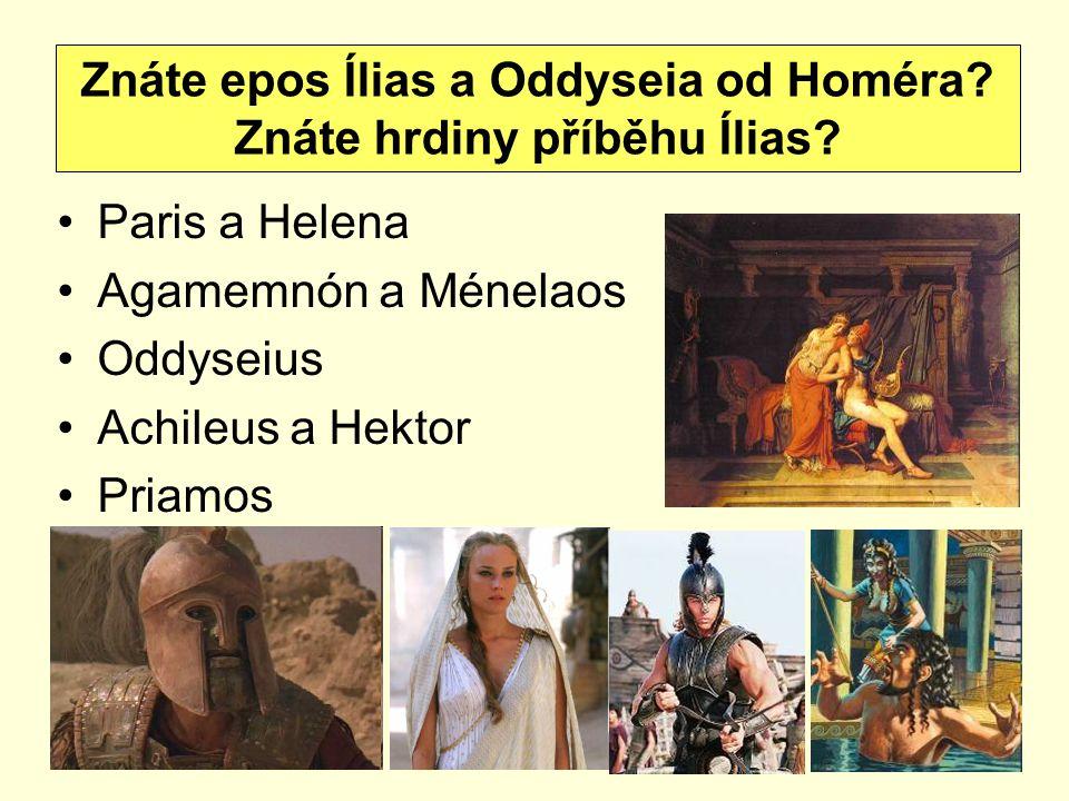 Paris a Helena Agamemnón a Ménelaos Oddyseius Achileus a Hektor Priamos Znáte epos Ílias a Oddyseia od Homéra.