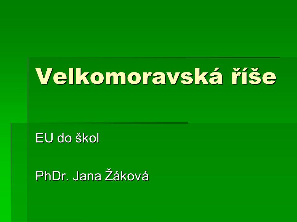 Velkomoravská říše EU do škol PhDr. Jana Žáková