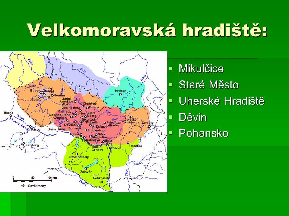Velkomoravská hradiště:  Mikulčice  Staré Město  Uherské Hradiště  Děvín  Pohansko