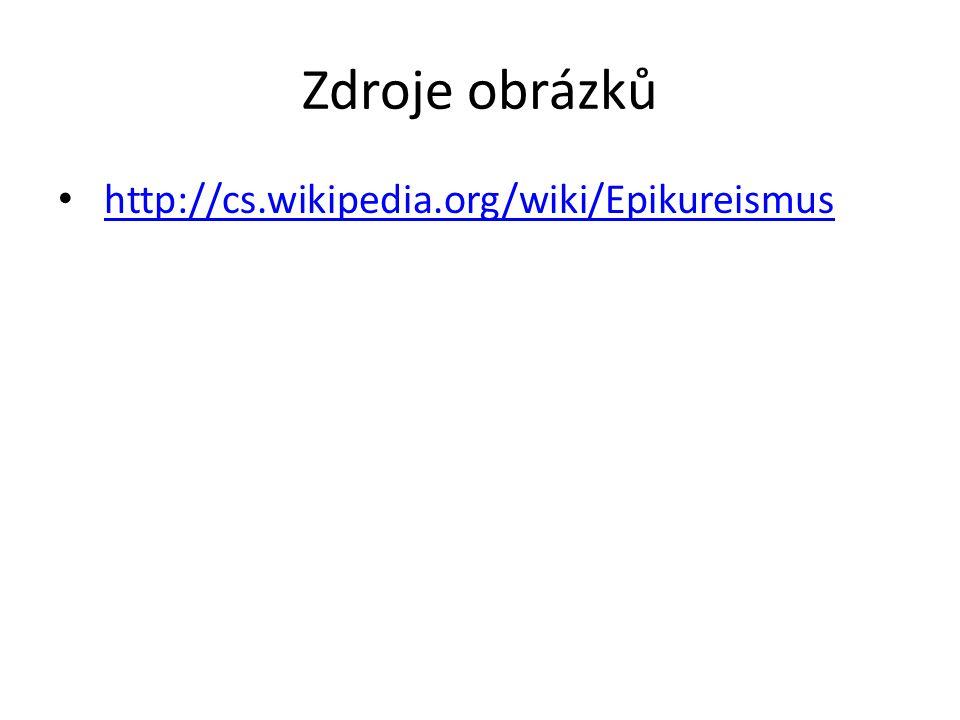 Zdroje obrázků http://cs.wikipedia.org/wiki/Epikureismus