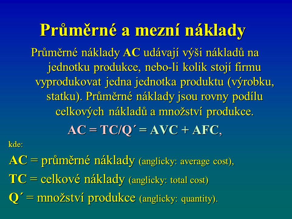 Průměrné a mezní náklady Průměrné náklady AC udávají výši nákladů na jednotku produkce, nebo-li kolik stojí firmu vyprodukovat jedna jednotka produktu