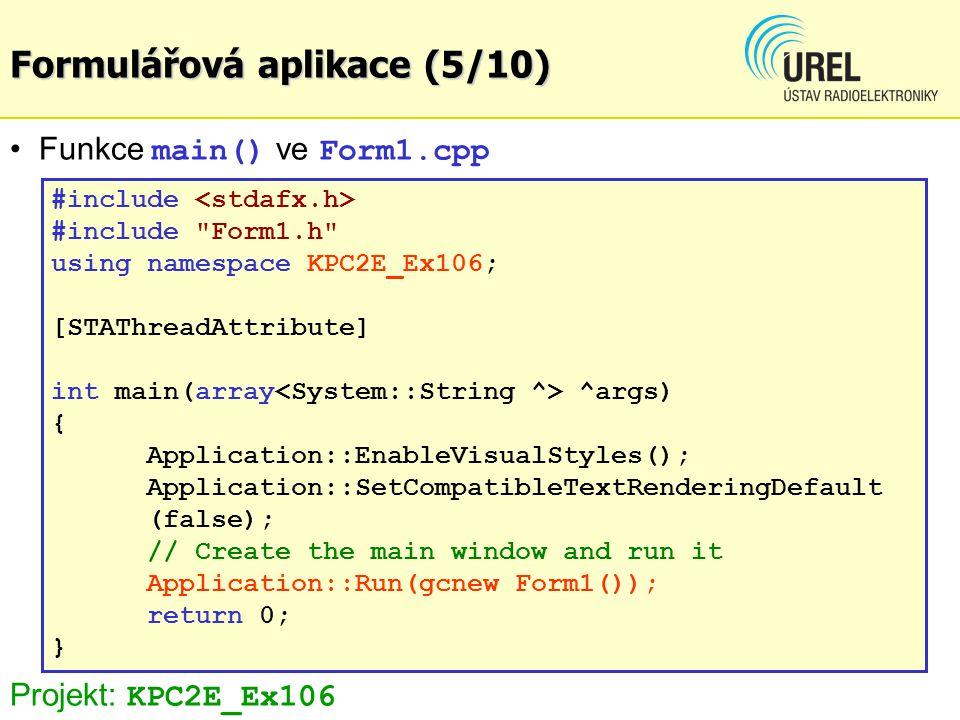 Formulářová aplikace (5/10) Funkce main() ve Form1.cpp #include #include