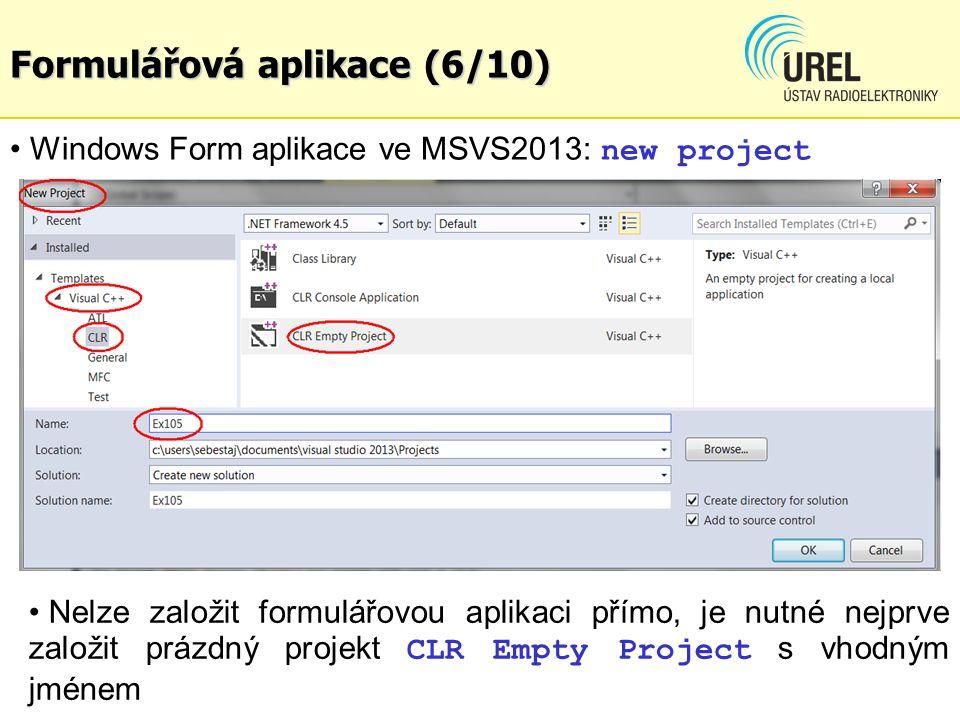 Formulářová aplikace (6/10) Windows Form aplikace ve MSVS2013: new project Nelze založit formulářovou aplikaci přímo, je nutné nejprve založit prázdný